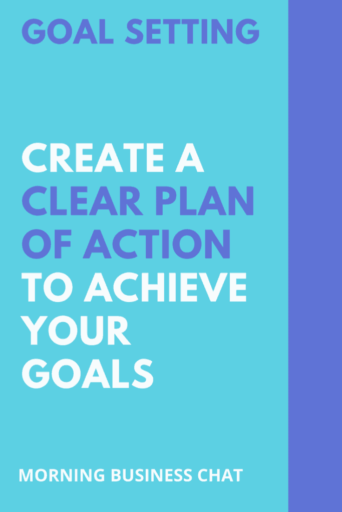 Create a clear plan of action to achiev your goals.