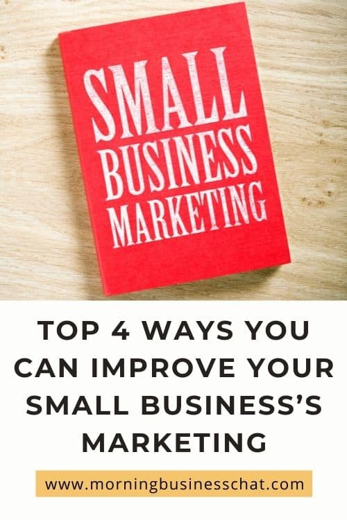 Business Tip:Top 4 Ways You Can Improve Your Small Business's Marketing