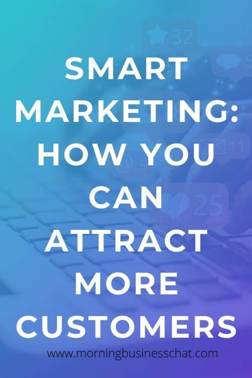 Smart Marketing: How You Can Attract More Customers