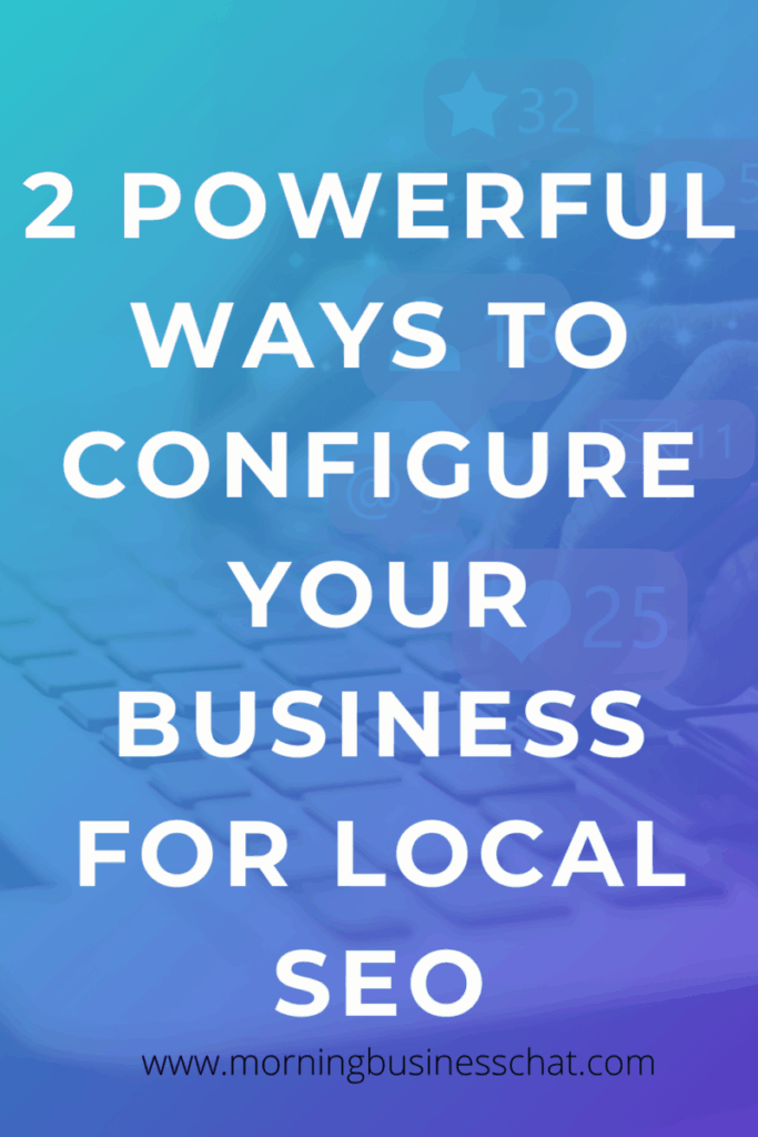 2 Powerful Ways to Configure Your Business for Local SEO